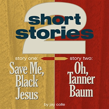 Jay Colle  : Two Short Stories