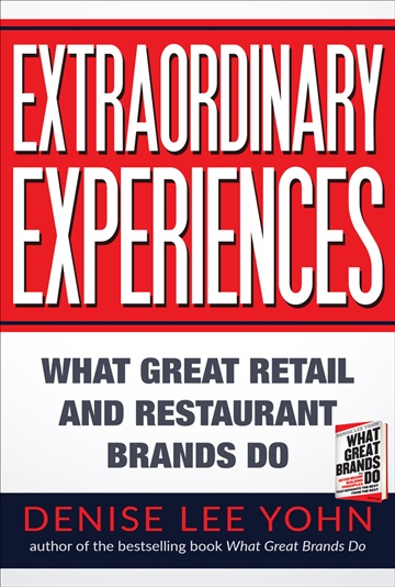 Denise Lee Yohn : Extraordinary Experiences: What Great Retail and Restaurant Brands Do