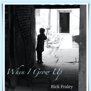 When I Grow Up by Rick Fraley