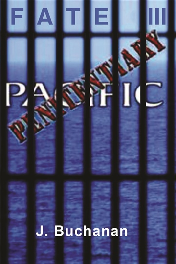 J.Buchanan : FATE: Part III Penitentiary Pacific