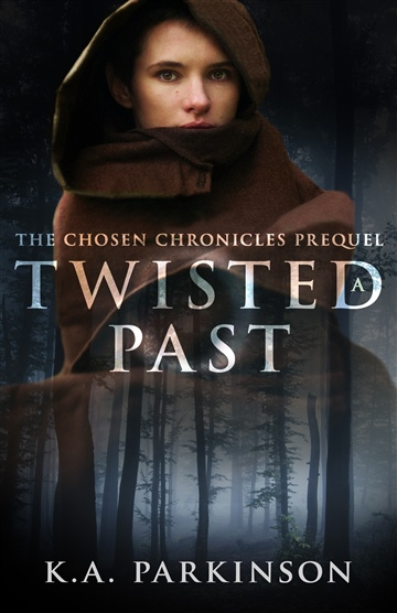 The Chosen Chronicles Prequel: A Twisted Past by K.A. Parkinson