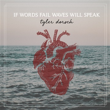 If Words Fail Waves Will Speak by Tyler Dorsch