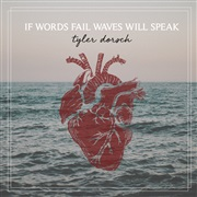 Tyler Dorsch : If Words Fail Waves Will Speak