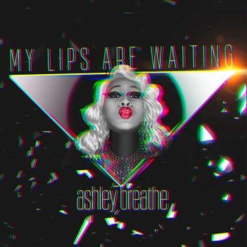 MY LIPS ARE WAITING (2016) by Ashley Breathe