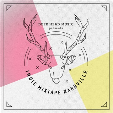 Indie Mixtape Nashville : Deer Head Music Presents: Indie Mixtape Nashville