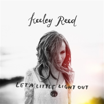 Keeley Reed : Let a Little Light Out