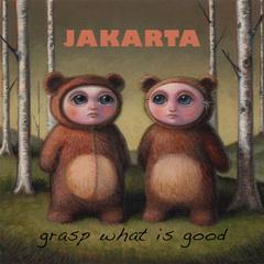GRASP WHAT IS GOOD by Jakarta