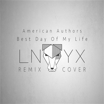 LNYX : LNYX Remix/Cover: Best Day Of My Life- American Authors