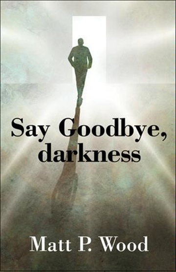 Say Goodbye, darkness by Matthew Wood
