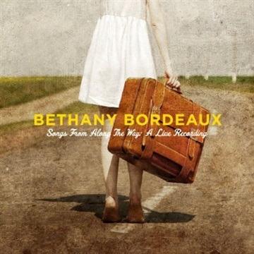 Songs From Along The Way: A Live Recording by Bethany Bordeaux