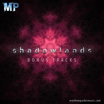 Matthew Parker : Shadowlands BONUS TRACKS