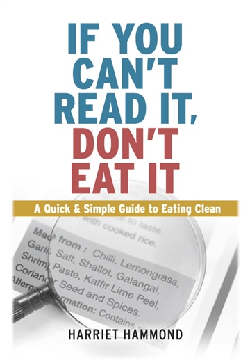 If You Can't Read It, Don't Eat It: A Quick & Simple Guide to Eating Clean