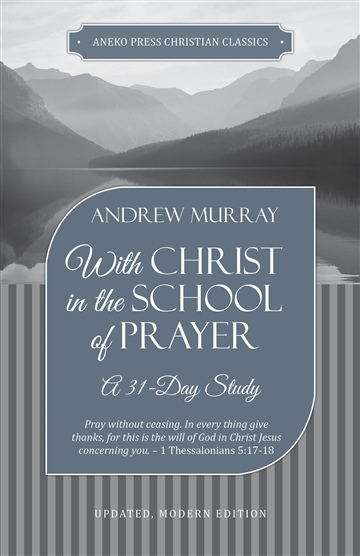 With Christ in the School of Prayer: A 31-Day Study by Andrew Murray