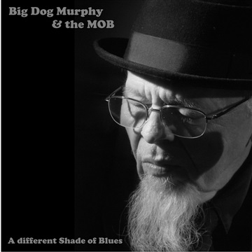 Big Dog Murphy & the MOB : A Different Shade of Blues