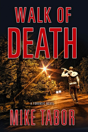 Walk Of Death: A Forensic Novel - EXTENDED PREVIEW by Mike Tabor