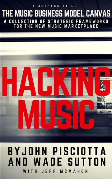 Hacking Music: The Music Business Model Canvas (Preview)