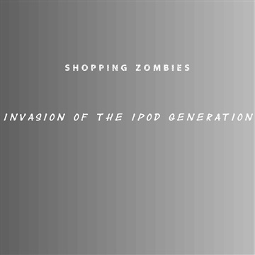 Invasion of the iPod generation by Shopping Zombies