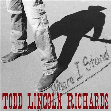 Todd Lincoln Richards : Where I Stand