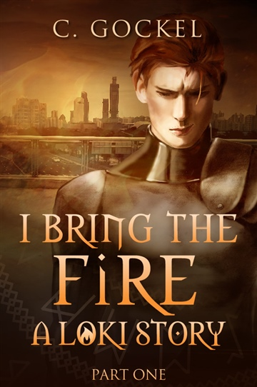 C. Gockel : I Bring the Fire Part One (A Loki Story)
