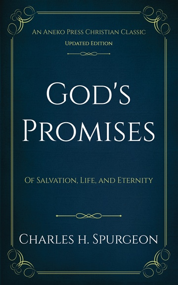 Charles H. Spurgeon : God's Promises: Of Salvation, Life, and Eternity
