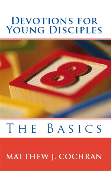 Matthew J. Cochran : Devotions for Young Disciples: The Basics