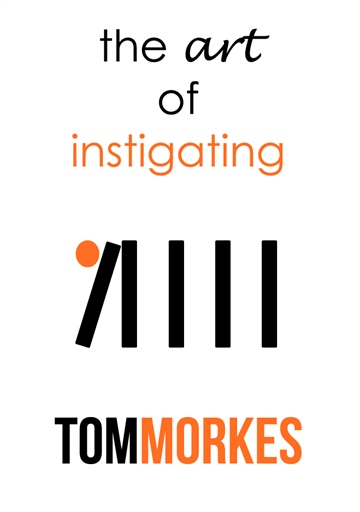 The Art of Instigating by Tom Morkes