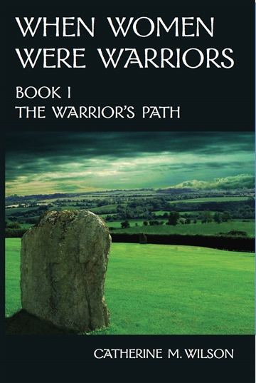 When Women Were Warriors Book I: The Warrior's Path by Catherine M. Wilson