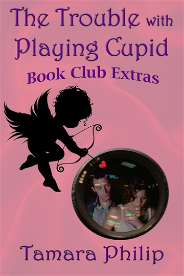 The Trouble with Playing Cupid by Tamara Philip Book Club Extras