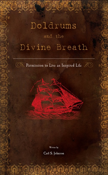 Carl S. Johnson : Doldrums and the Divine Breath: Permission to Live an Inspired Life
