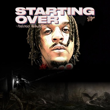 """Starting Over """"the EP by Antonio Wilkerson"""