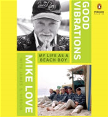 Good Vibrations: My Life As A Beach Boy by Mike Love (An Excerpt) by Mike Love