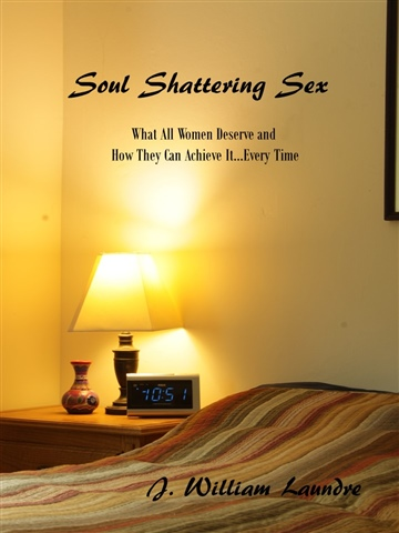 J. William Laundre : Soul Shattering Sex