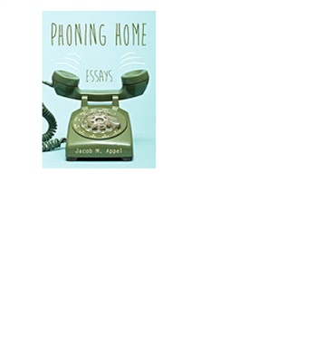 Phoning Home:  Essays by Jacob M. Appel