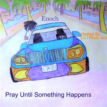 Enoch Presents Pray Until Something Happens ( Hosted By DJ I Rock Jesus ) by DJ I Rock Jesus