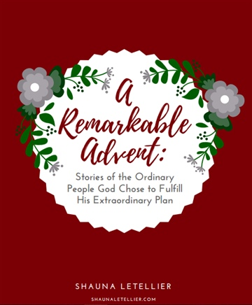 Shauna Letellier : A Remarkable Advent: Stories of the Ordinary People God Chose to Fulfill His Extraordinary Plan