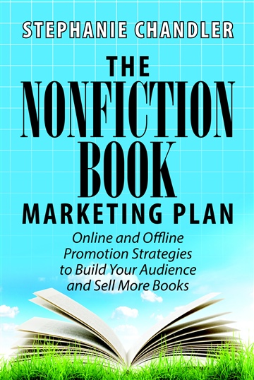 Stephanie Chandler : The Nonfiction Book Marketing Plan: Online and Offline Promotion Strategies to Build Your Audience and Sell More Books