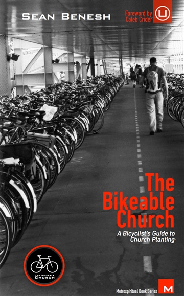 Sean Benesh : The Bikeable Church: A Bicyclist's Guide to Church Planting