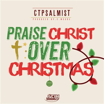 Praise Christ Over Christmas (featuring Chauncey B) by ctpsalmist