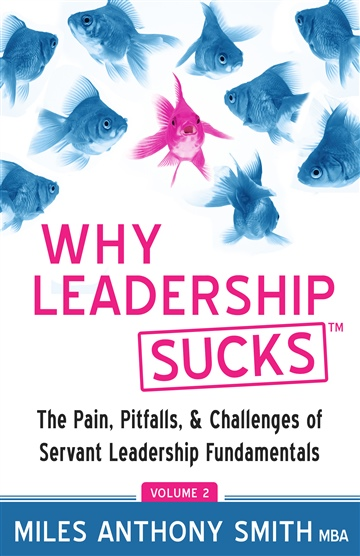 Miles Anthony Smith : Why Leadership Sucks™ Volume 2: The Pain, Pitfalls, and Challenges of Servant Leadership Fundamentals