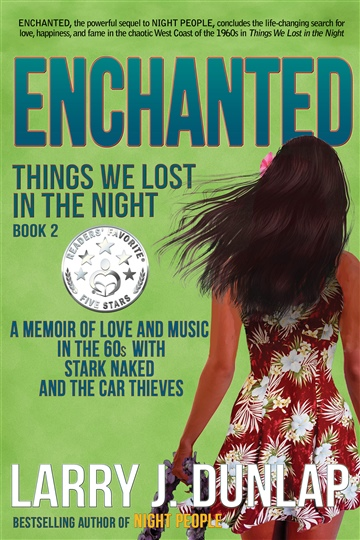 Enchanted, Book 2 Things We Lost in the Night, A Memoir of Love and Music in the 60s with Stark Naked and the Car Thieves by Larry Dunlap