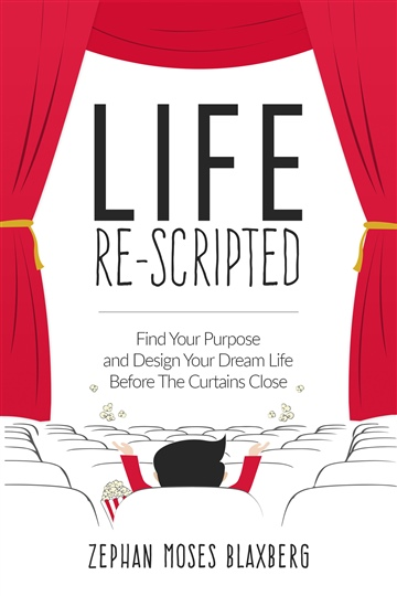 Life Re-Scripted: Find Your Purpose & Design Your Dream Life Before The Curtains Close