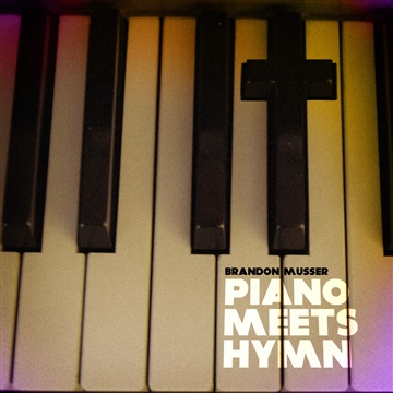 Brandon Musser : Piano Meets Hymn