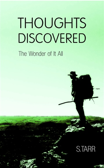 Thoughts Discovered: The Wonder of It All by S.Tarr