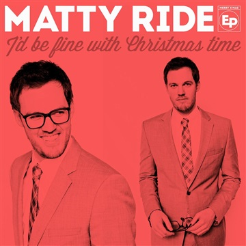 I'd Be Fine With Christmas Time by Matty Ride