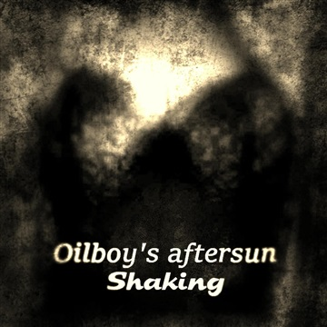 Shaking by Oilboy's aftersun