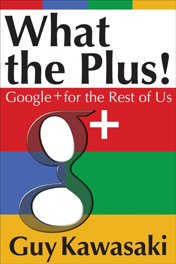 Guy Kawasaki : What the Plus