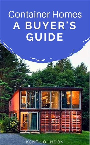 Container Homes - A Buyer's Guide by Kent Johnson