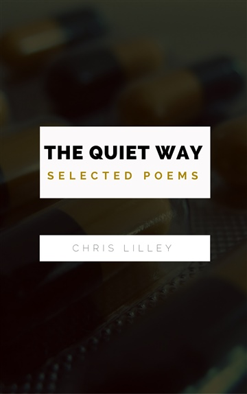 The Quiet Way: Selected Poems - Noisetrade Edition by Chris Lilley