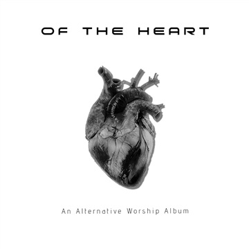 Of The Heart - An Alternative Worship Album by DPG
