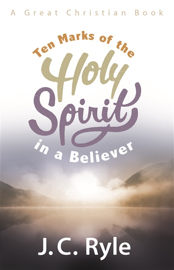 J. C. Ryle :  Ten Marks of the Holy Spirit in a Believer - Thumbnail 1 Ten Marks of the Holy Spirit in a Believer